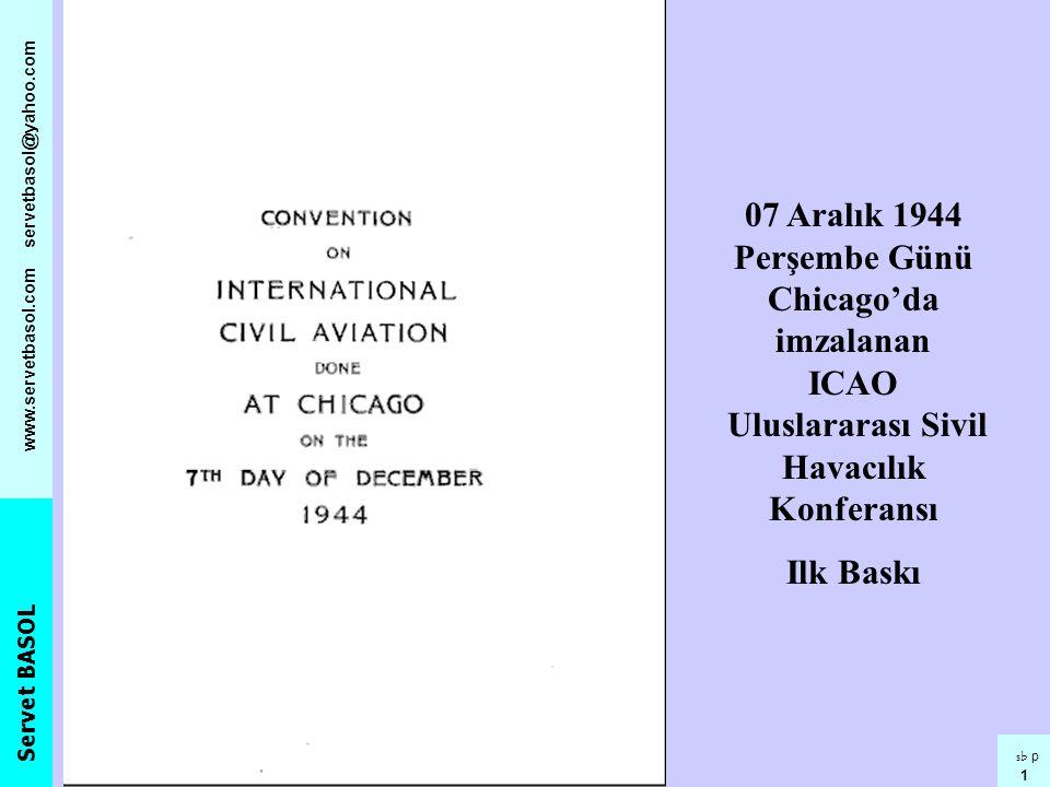 Servet BASOL www.servetbasol.com servetbasol@yahoo.com sb p 1 07 Aralık 1944 Perşembe Günü Chicago'da imzalanan ICAO Uluslararası Sivil Havacılık Konf