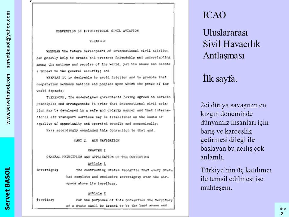 Servet BASOL www.servetbasol.com servetbasol@yahoo.com sb p 2 ICAO Uluslararası Sivil Havacılık Antlaşması İlk sayfa. 2ci dünya savaşının en kızgın dö