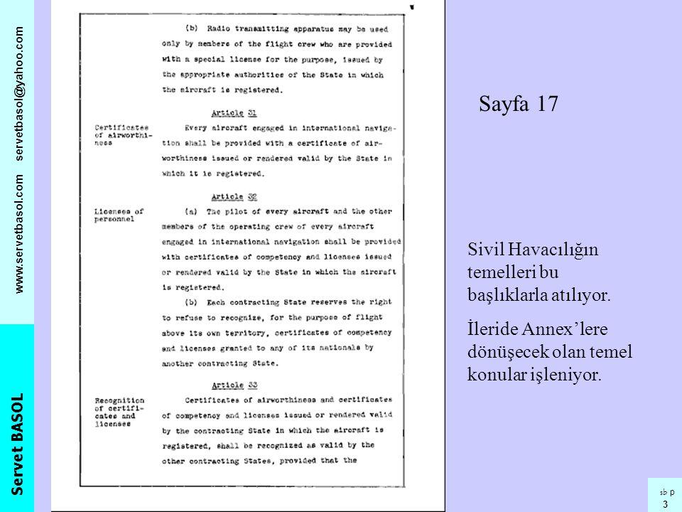 Servet BASOL www.servetbasol.com servetbasol@yahoo.com sb p 3 Sayfa 17 Sivil Havacılığın temelleri bu başlıklarla atılıyor. İleride Annex'lere dönüşec