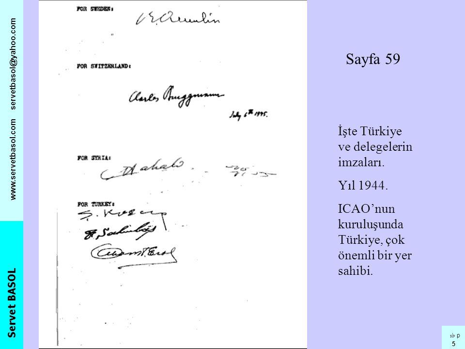 Servet BASOL www.servetbasol.com servetbasol@yahoo.com sb p 5 Sayfa 59 İşte Türkiye ve delegelerin imzaları. Yıl 1944. ICAO'nun kuruluşunda Türkiye, ç