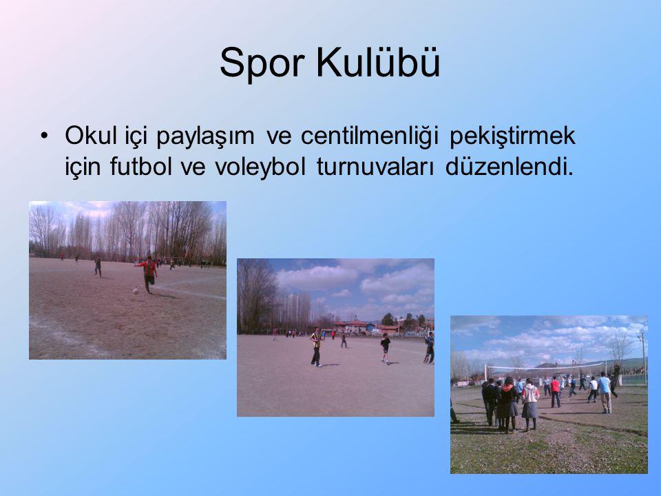 Spor Kulübü Okul içi paylaşım ve centilmenliği pekiştirmek için futbol ve voleybol turnuvaları düzenlendi.