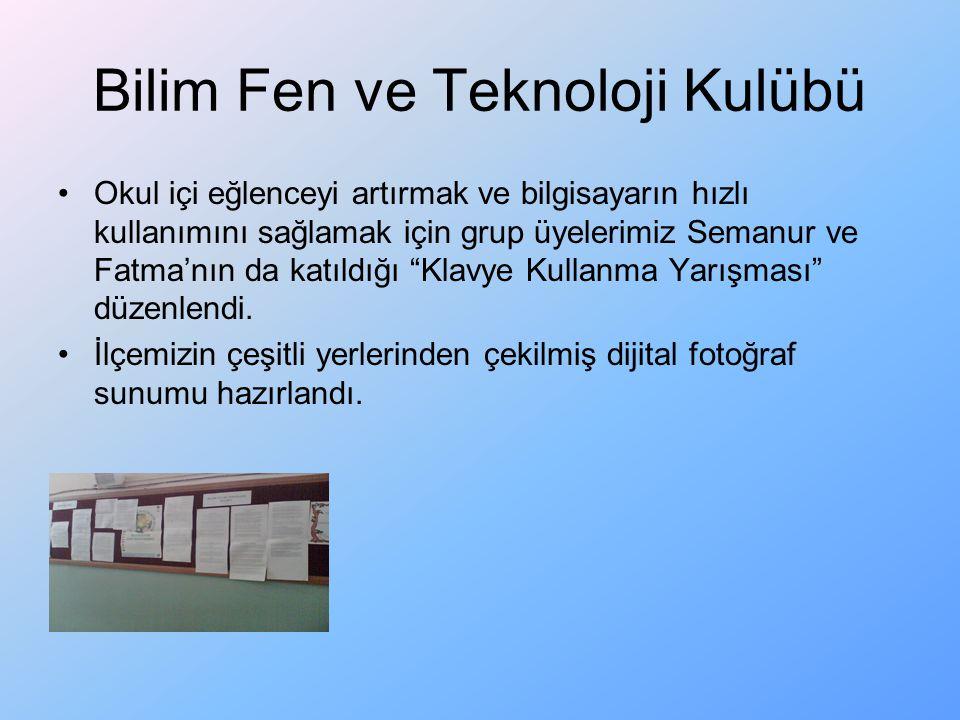 Bilim Fen ve Teknoloji Kulübü Okul içi eğlenceyi artırmak ve bilgisayarın hızlı kullanımını sağlamak için grup üyelerimiz Semanur ve Fatma'nın da katı