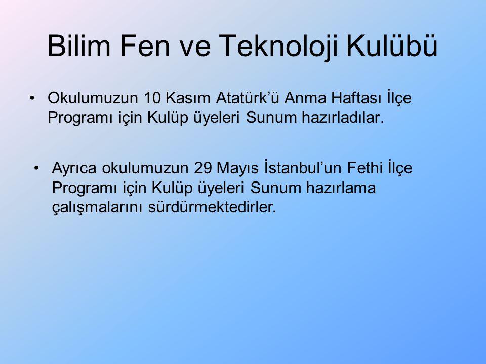 Bilim Fen ve Teknoloji Kulübü Okulumuzun 10 Kasım Atatürk'ü Anma Haftası İlçe Programı için Kulüp üyeleri Sunum hazırladılar. Ayrıca okulumuzun 29 May
