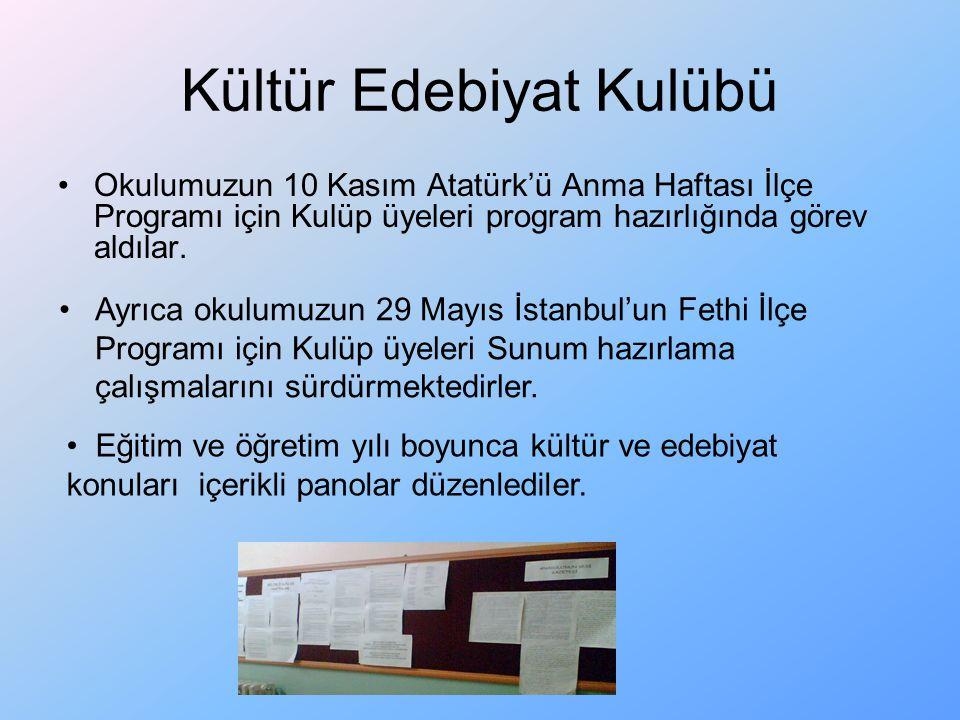Kültür Edebiyat Kulübü Okulumuzun 10 Kasım Atatürk'ü Anma Haftası İlçe Programı için Kulüp üyeleri program hazırlığında görev aldılar. Ayrıca okulumuz