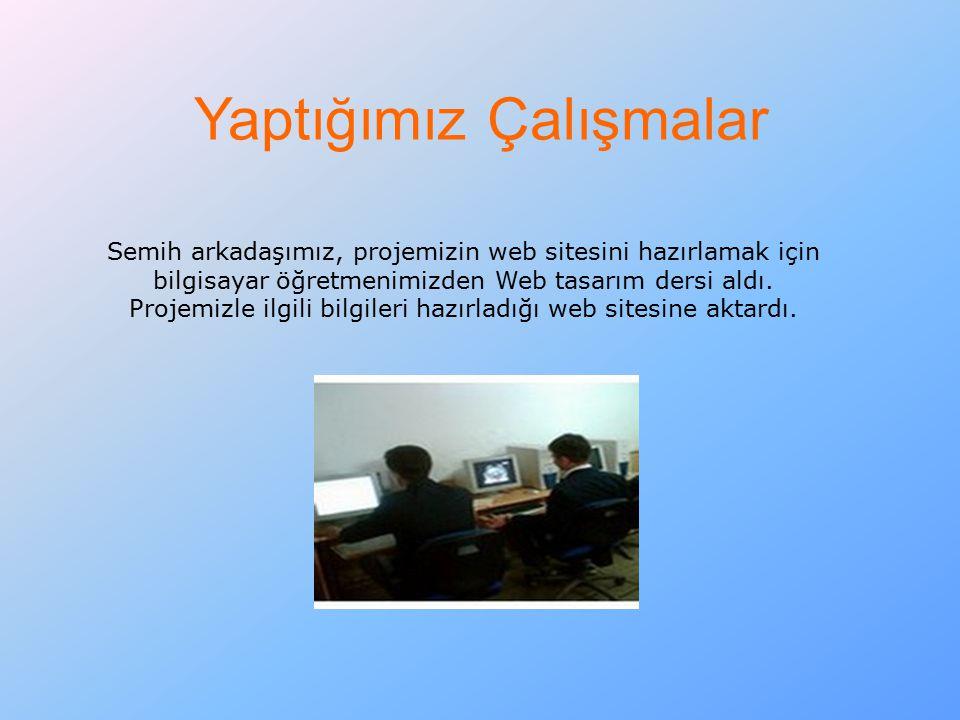 Semih arkadaşımız, projemizin web sitesini hazırlamak için bilgisayar öğretmenimizden Web tasarım dersi aldı. Projemizle ilgili bilgileri hazırladığı