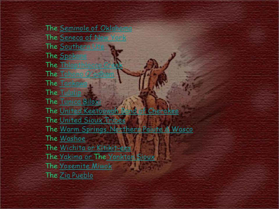 The Seminole of OklahomaSeminole of Oklahoma The Seneca of New YorkSeneca of New York The Southern UteSouthern Ute The SpokaneSpokane The Thlopthlocco