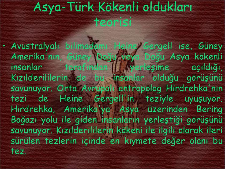 Asya-Türk Kökenli oldukları teorisi Avustralyalı bilimadamı Heine Gergell ise, Güney Amerika'nın, Güney Doğu veya Doğu Asya kökenli insanlar tarafında