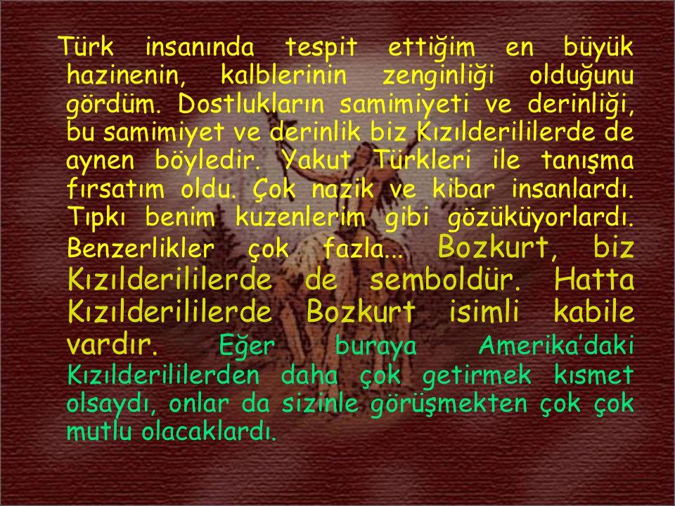 Türk insanında tespit ettiğim en büyük hazinenin, kalblerinin zenginliği olduğunu gördüm. Dostlukların samimiyeti ve derinliği, bu samimiyet ve derinl