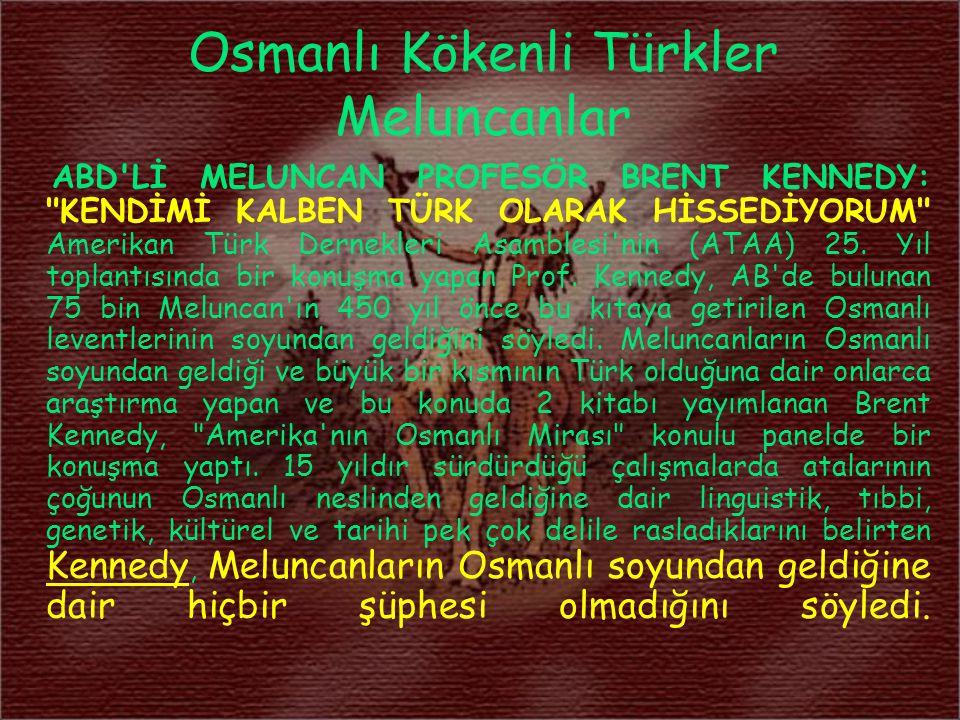 Osmanlı Kökenli Türkler Meluncanlar ABD'Lİ MELUNCAN PROFESÖR BRENT KENNEDY: