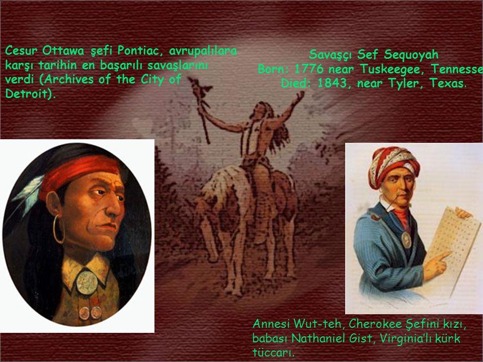 Cesur Ottawa şefi Pontiac, avrupalılara karşı tarihin en başarılı savaşlarını verdi (Archives of the City of Detroit). Chief Sequoyah Born: 1776 near