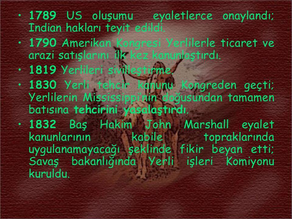 1789 US oluşumu eyaletlerce onaylandı; Indian hakları teyit edildi. 1790 Amerikan Kongresi Yerlilerle ticaret ve arazi satışlarını ilk kez kanunlaştır