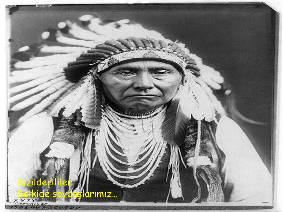 Kızılderililer Belkide soydaşlarımız…