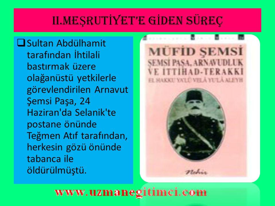 II.ME Ş RUT İ YET'E G İ DEN SÜREÇ  Reval buluşmasının 3. Günü, 12 Haziran 1908'de Binbaşı Enver Bey, İhtilali başlatmak üzere Selanik'i terk ederek d