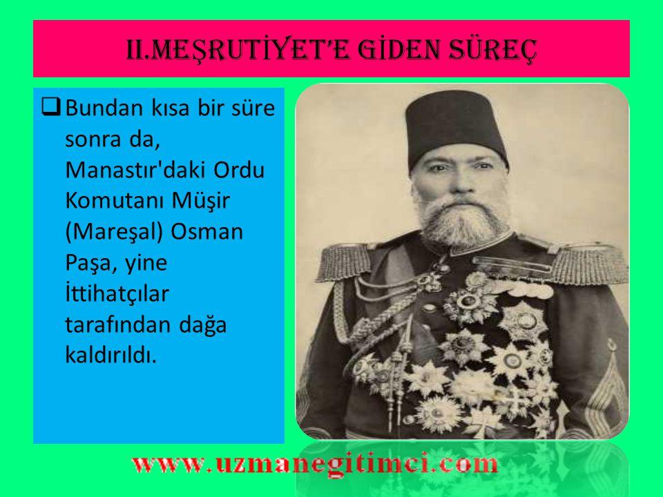 II.ME Ş RUT İ YET'E G İ DEN SÜREÇ  Sultan Abdülhamit tarafından İhtilali bastırmak üzere olağanüstü yetkilerle görevlendirilen Arnavut Şemsi Paşa, 24