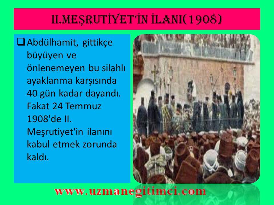 II.ME Ş RUT İ YET'E G İ DEN SÜREÇ  Bundan kısa bir süre sonra da, Manastır'daki Ordu Komutanı Müşir (Mareşal) Osman Paşa, yine İttihatçılar tarafında