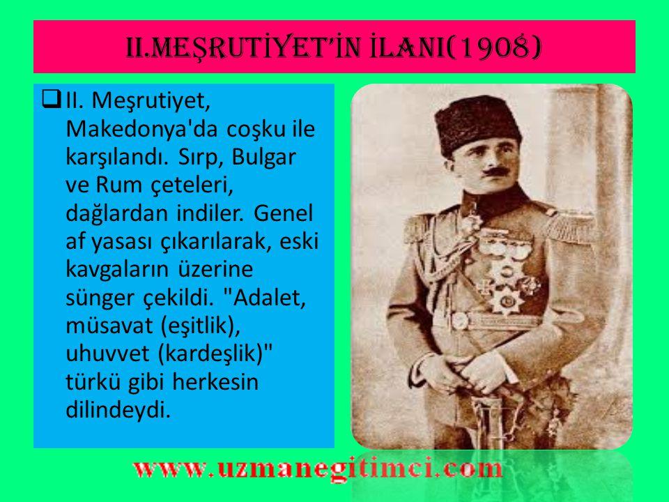 II.ME Ş RUT İ YET' İ N İ LANI(1908)  Abdülhamit, gittikçe büyüyen ve önlenemeyen bu silahlı ayaklanma karşısında 40 gün kadar dayandı. Fakat 24 Temmu