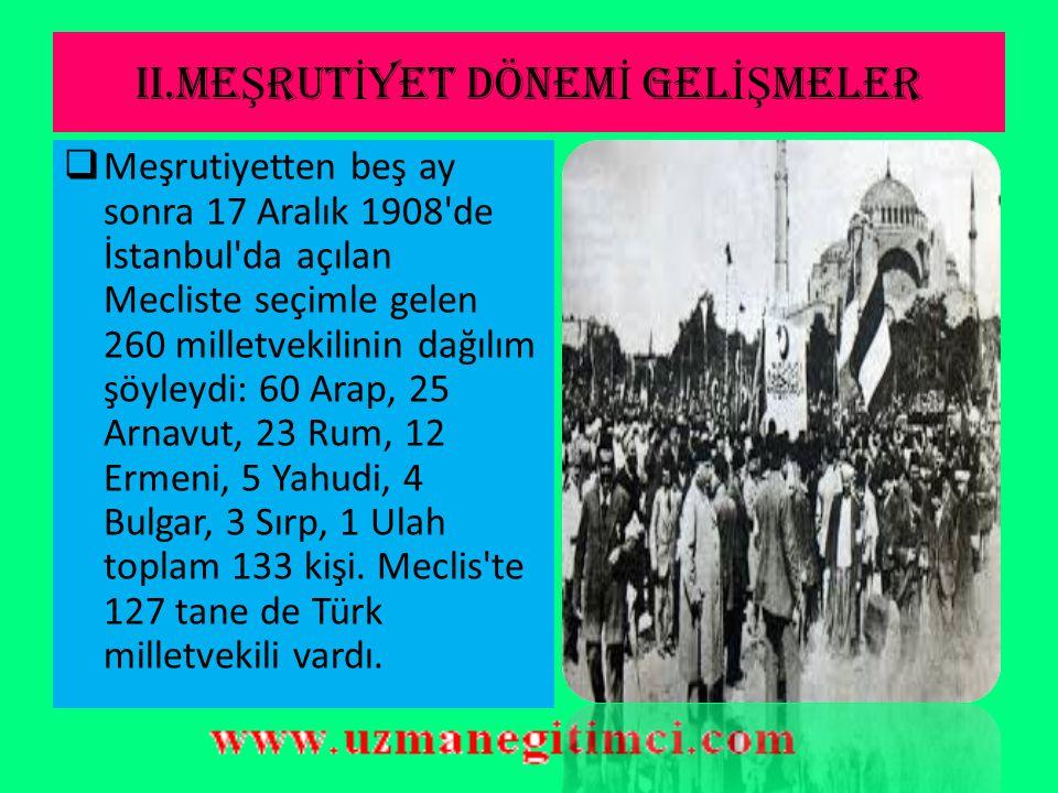 II.ME Ş RUT İ YET DÖNEM İ GEL İŞ MELER  II. Abdülhamit iktidarını korumakla birlikte;Anayasa yeniden yürürlüğe girmiş, yeniden milletvekili seçimleri