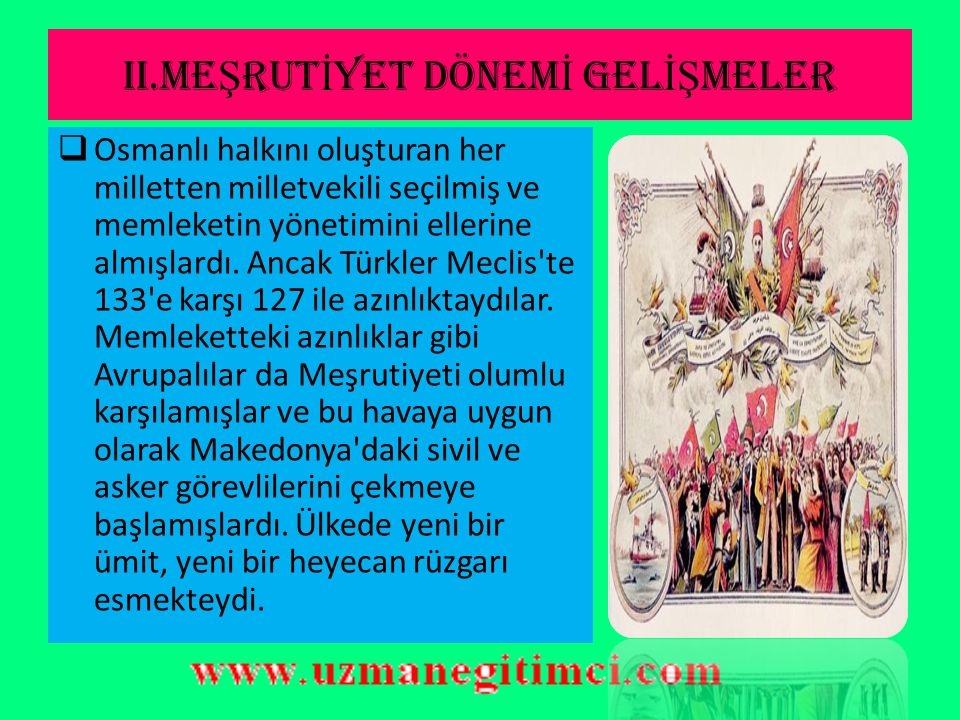 II.ME Ş RUT İ YET DÖNEM İ GEL İŞ MELER  Meşrutiyetten beş ay sonra 17 Aralık 1908'de İstanbul'da açılan Mecliste seçimle gelen 260 milletvekilinin da