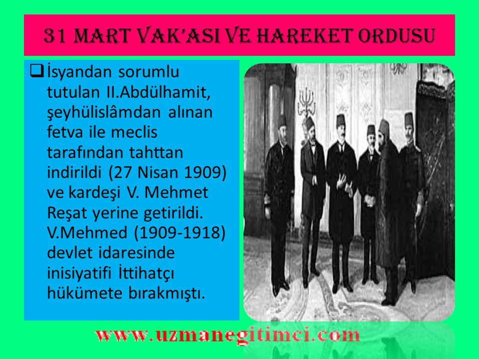 31 MART VAK'ASI VE HAREKET ORDUSU  Bunun üzerine Mahmut Şevket Paşa komutasındaki ordu Selanik'ten yola çıktı. Harekat Ordusu adı verilen bu ordunun