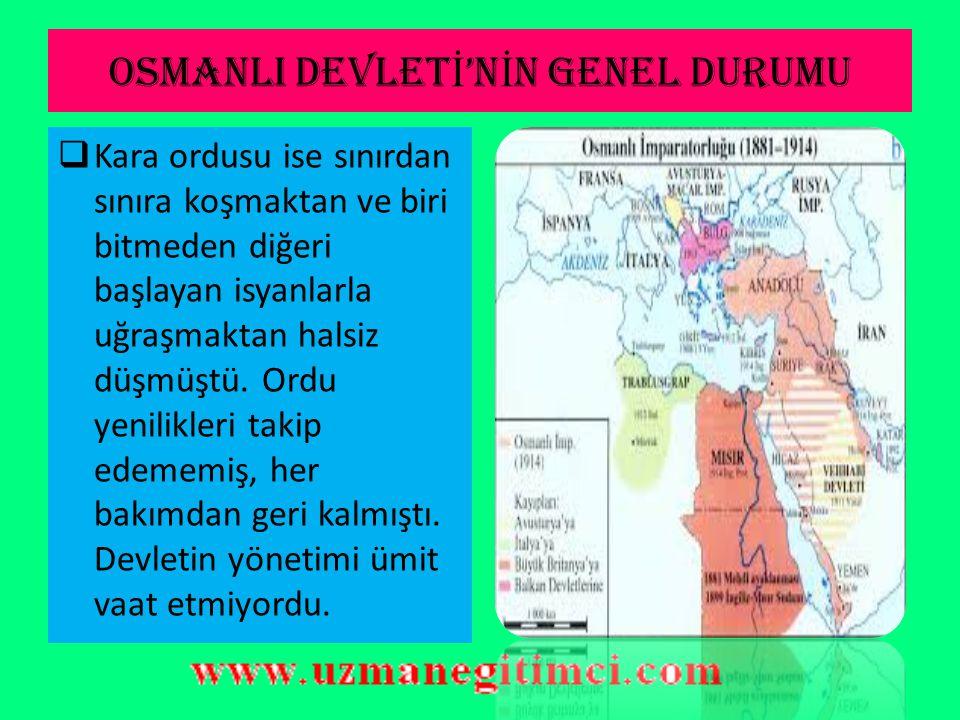 OSMANLI DEVLET İ 'N İ N GENEL DURUMU  20. yüzyılın başında Osmanlı zor günler yaşıyordu. Abdülaziz'in büyük masrafla meydana getirdiği güçlü donanma,