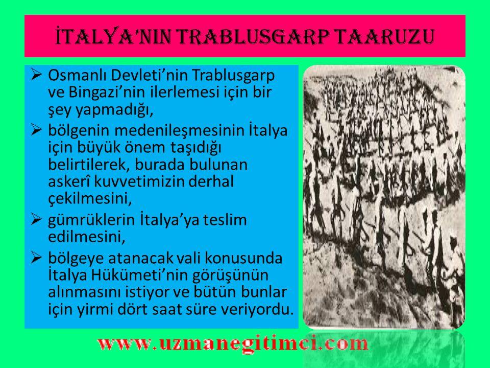 İ TALYA'NIN TRABLUSGARP TAARUZU  İşgal için bütün hazırlıklarını zaten aylarca önceden yapan İtalya, 23 Eylül'de ilk defa 28 Eylül 1911'de de Bâb-ı Â