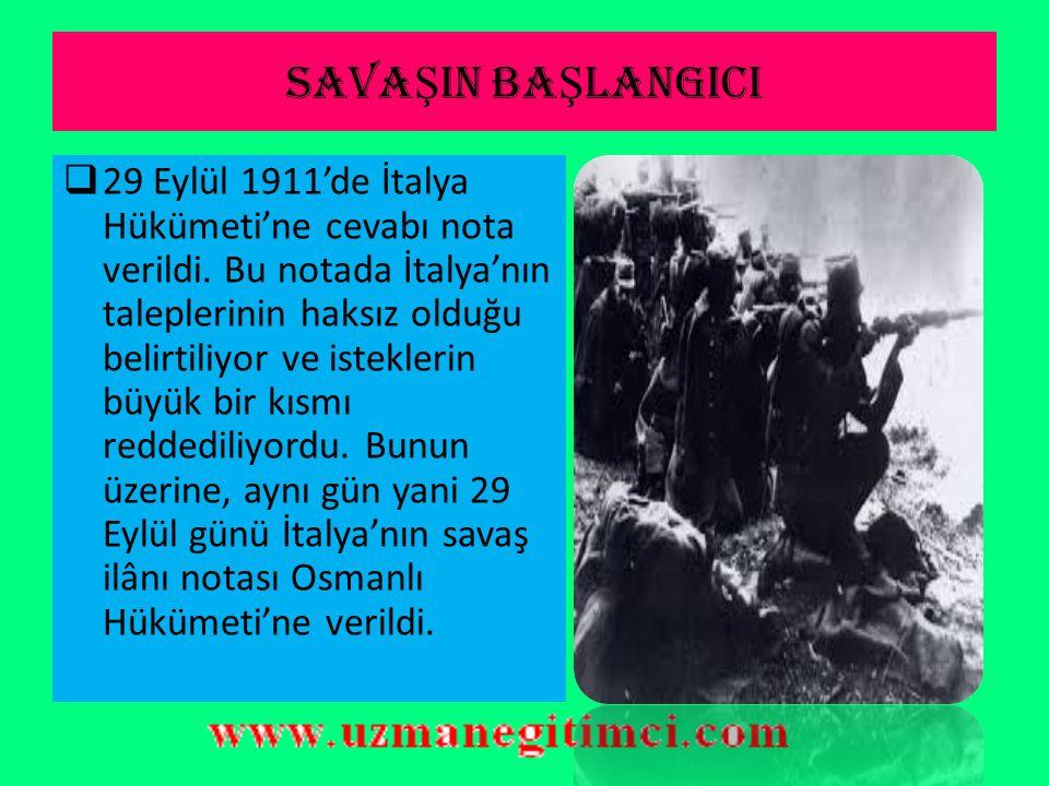 SAVA Ş IN BA Ş LANGICI  Notaya bir cevap verilmediği takdirde, İtalya Hükümeti'nin işgali başlatacağı bildiriliyordu. Osmanlı Hükümeti, büyük devletl