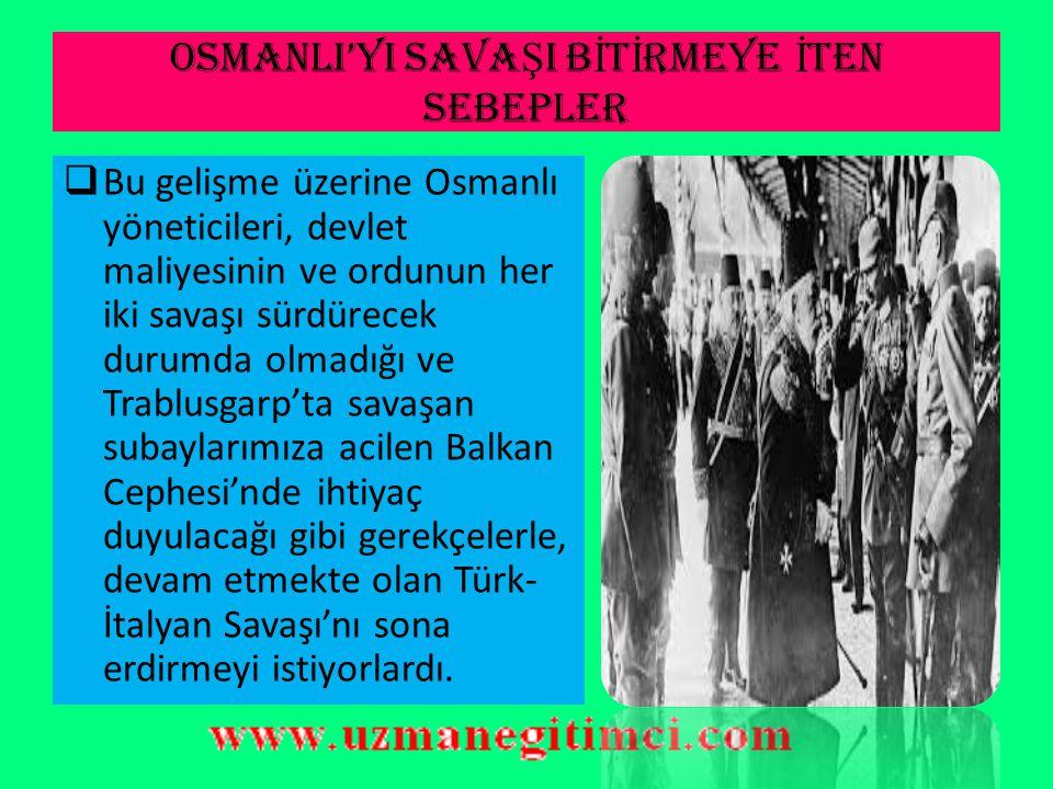 OSMANLI'YI SAVA Ş I B İ T İ RMEYE İ TEN SEBEPLER  Ancak, bu kez Osmanlı Devleti Balkanlarda yeni bir savaşın eşiğine gelmiş ve bir müddet sonra da Ba
