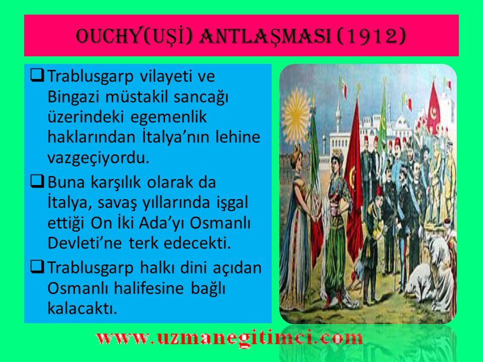 OUCHY(U Şİ ) ANTLA Ş MASI (1912)  Osmanlı Hükümeti'nin müracaatı üzerine, İtalyan Hükümeti ile İsviçre'nin Lozan şehrinde 18 Ekim 1912'de Ouchy (Uşi)