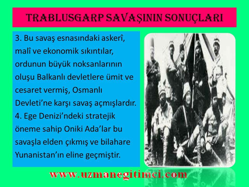 TRABLUSGARP SAVA Ş ININ SONUÇLARI 1.Osmanlı Devleti, Trablusgarp ve Bingazi'yi kaybetmekle Kuzey Afrikada'ki varlığını sona erdiriyordu. 2. İngiltere