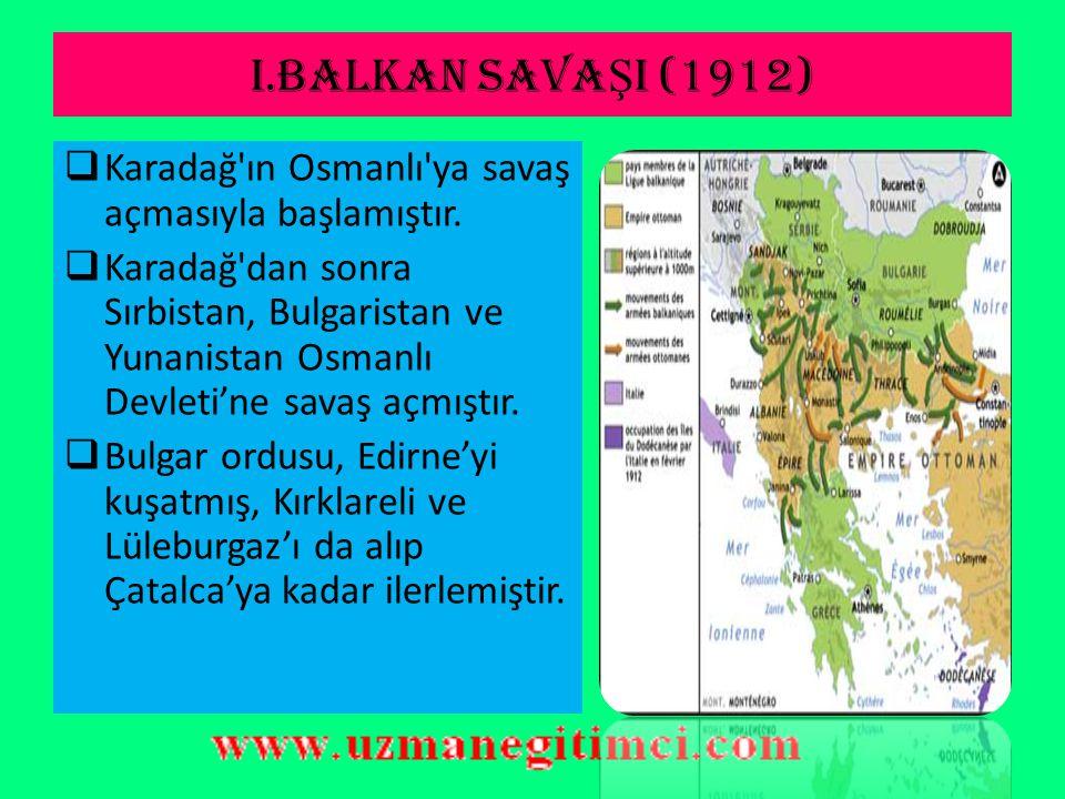 I.BALKAN SAVA Ş I'NIN NEDENLER İ  Balkan devletlerinin kendi arasında Osmanlı'ya karşı ittifak yapması ve Osmanlı Devleti topraklarını ele geçirmek i
