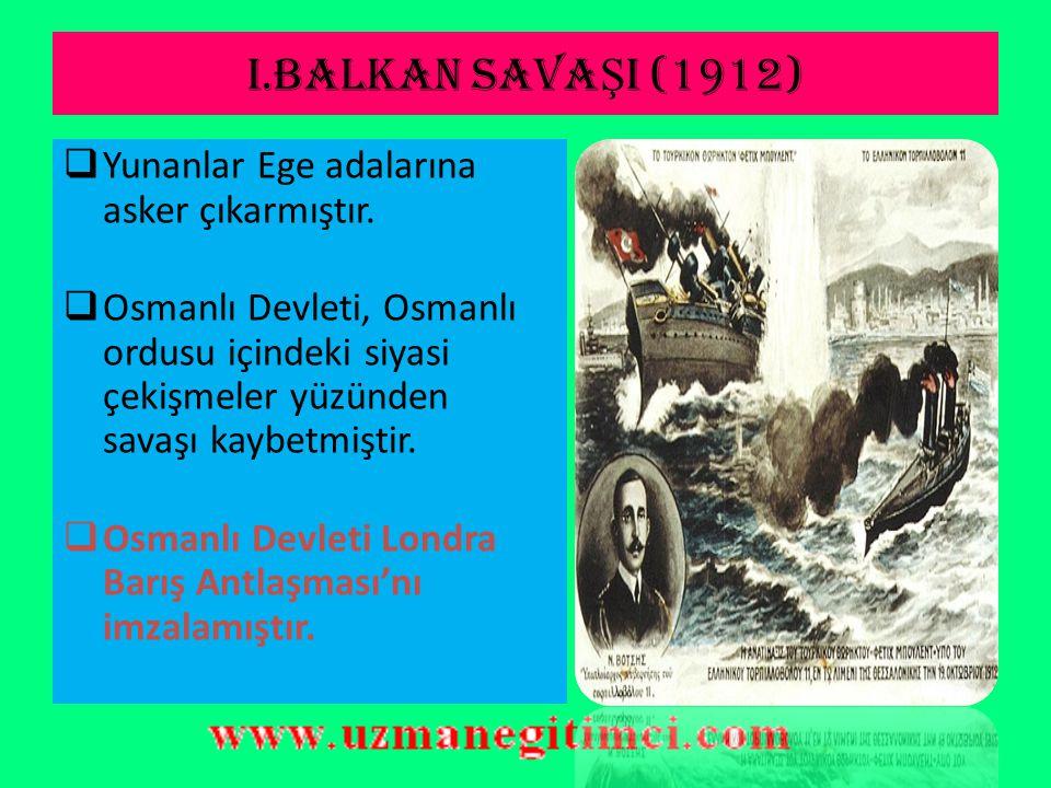 I.BALKAN SAVA Ş I (1912)  Karadağ'ın Osmanlı'ya savaş açmasıyla başlamıştır.  Karadağ'dan sonra Sırbistan, Bulgaristan ve Yunanistan Osmanlı Devleti