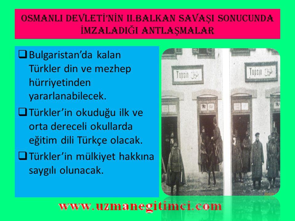 OSMANLI DEVLET İ 'N İ N II.BALKAN SAVA Ş I SONUCUNDA İ MZALADI Ğ I ANTLA Ş MALAR 1-) İstanbul Antlaşması (29 Eylül 1913 - Bulgaristan ile imzalanmıştı
