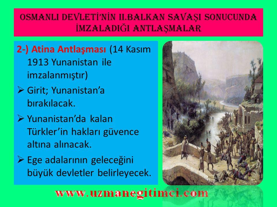 OSMANLI DEVLET İ 'N İ N II.BALKAN SAVA Ş I SONUCUNDA İ MZALADI Ğ I ANTLA Ş MALAR  Bulgaristan'da kalan Türkler din ve mezhep hürriyetinden yararlanab