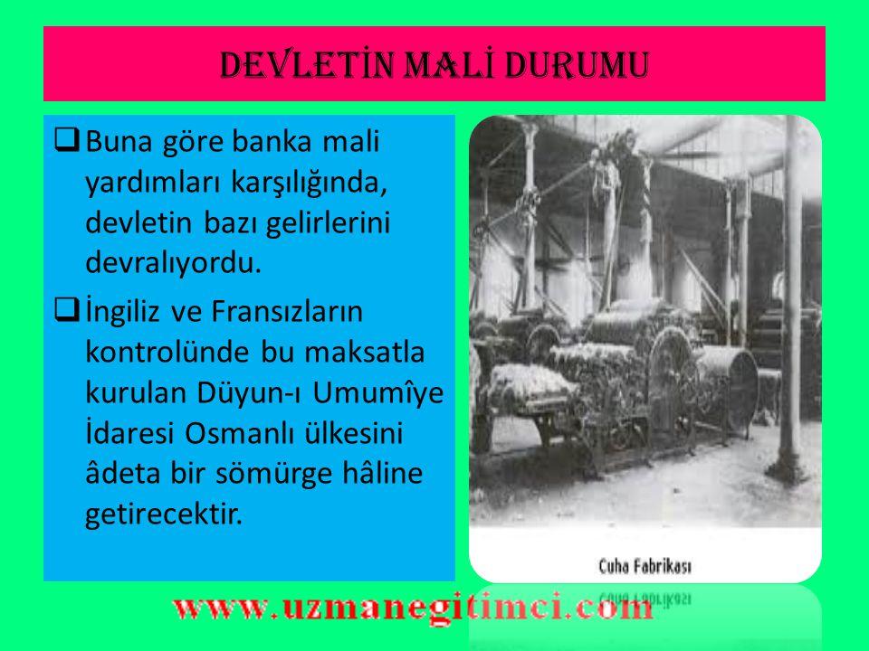 DEVLET İ N MAL İ DURUMU  Balkanlardaki çalkantıların yanı sıra Osmanlı Devleti iktisadî açıdan da çok zor durumda idi. Devlet iç ve dış borçlarını ka