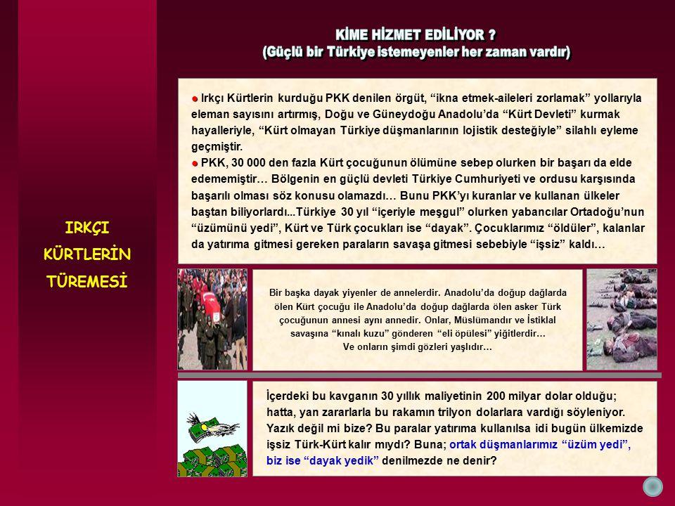"""IRKÇI KÜRTLERİN TÜREMESİ ● ● Irkçı Kürtlerin kurduğu PKK denilen örgüt, """"ikna etmek-aileleri zorlamak"""" yollarıyla eleman sayısını artırmış, Doğu ve Gü"""