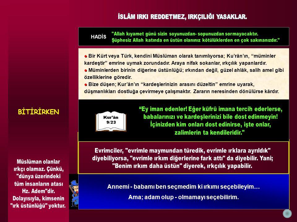 """HADİS ● ● Bir Kürt veya Türk, kendini Müslüman olarak tanımlıyorsa; Ku'rân'ın, """"müminler kardeştir"""" emrine uymak zorundadır. Araya nifak sokanlar, ırk"""