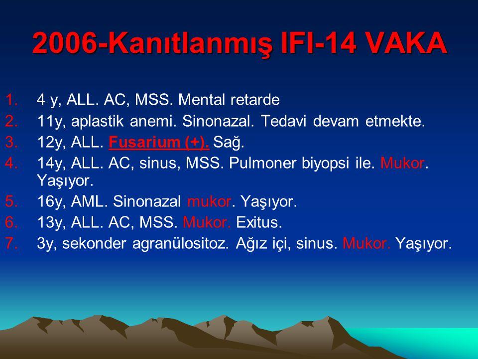 2006-Kanıtlanmış IFI-14 VAKA 1.4 y, ALL.AC, MSS. Mental retarde 2.11y, aplastik anemi.
