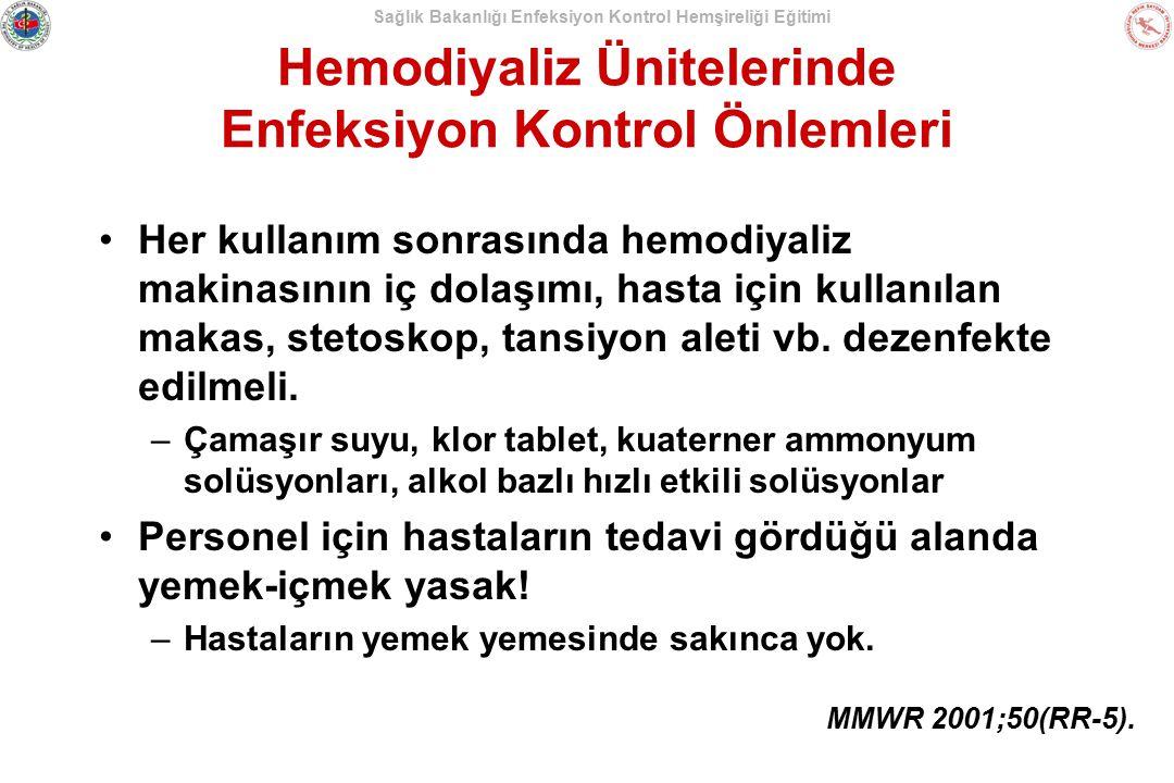 Sağlık Bakanlığı Enfeksiyon Kontrol Hemşireliği Eğitimi Hemodiyaliz Ünitelerinde Enfeksiyon Kontrol Önlemleri Her kullanım sonrasında hemodiyaliz maki