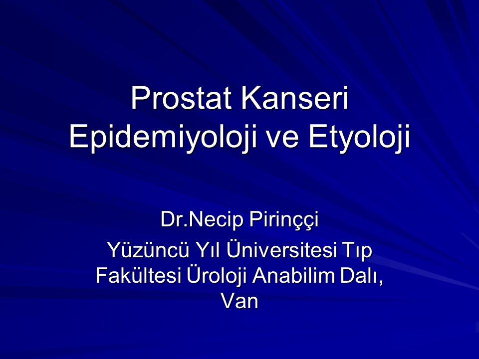 Prostat Kanseri Epidemiyoloji ve Etyoloji Dr.Necip Pirinççi Yüzüncü Yıl Üniversitesi Tıp Fakültesi Üroloji Anabilim Dalı, Van