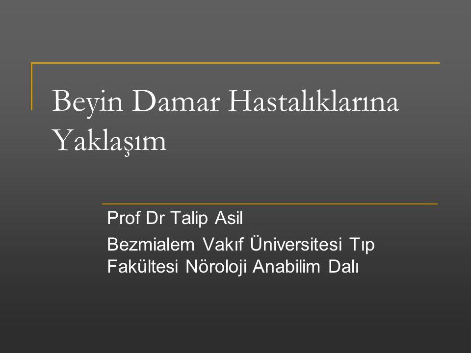 Beyin Damar Hastalıklarına Yaklaşım Prof Dr Talip Asil Bezmialem Vakıf Üniversitesi Tıp Fakültesi Nöroloji Anabilim Dalı