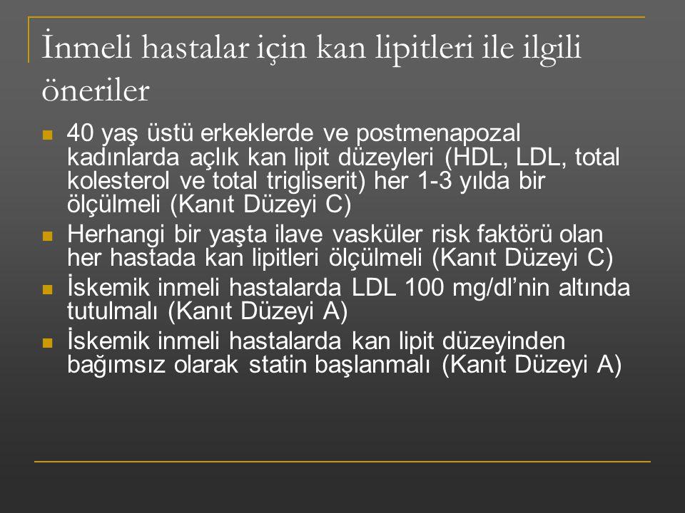 İnmeli hastalar için kan lipitleri ile ilgili öneriler 40 yaş üstü erkeklerde ve postmenapozal kadınlarda açlık kan lipit düzeyleri (HDL, LDL, total k