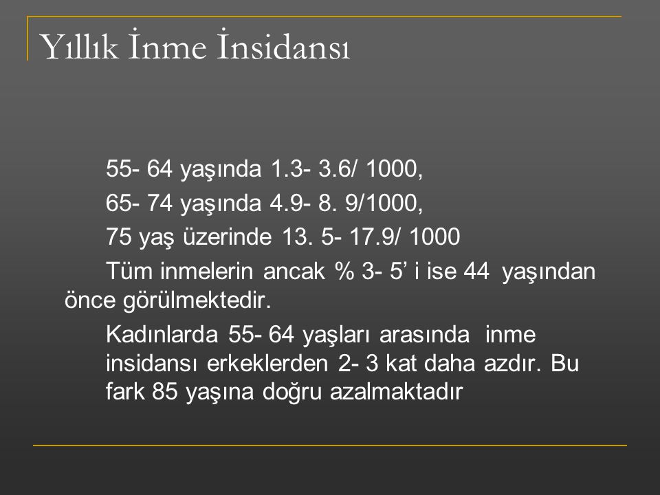 Yıllık İnme İnsidansı 55- 64 yaşında 1.3- 3.6/ 1000, 65- 74 yaşında 4.9- 8. 9/1000, 75 yaş üzerinde 13. 5- 17.9/ 1000 Tüm inmelerin ancak % 3- 5' i is