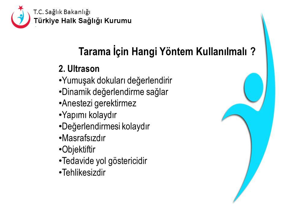 T.C. Sağlık Bakanlığı Türkiye Halk Sağlığı Kurumu Tarama Yöntemleri 1.Klinik tarama Ortolani ve Barlow testleri; ● Spesifisite %100 ● Sensitivite düşü