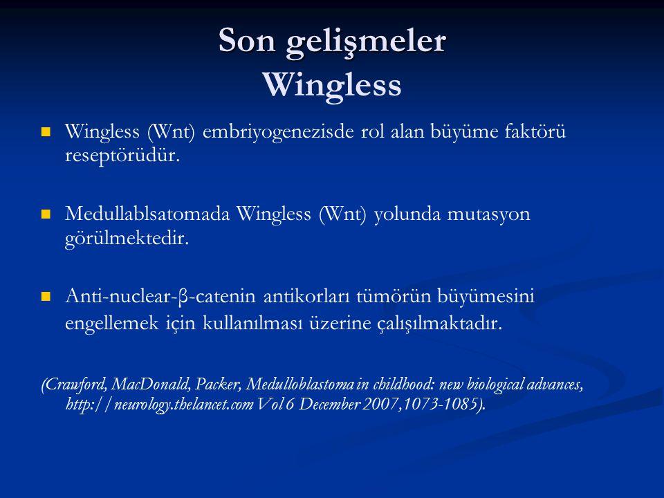 Son gelişmeler Son gelişmeler Wingless Wingless (Wnt) embriyogenezisde rol alan büyüme faktörü reseptörüdür. Medullablsatomada Wingless (Wnt) yolunda