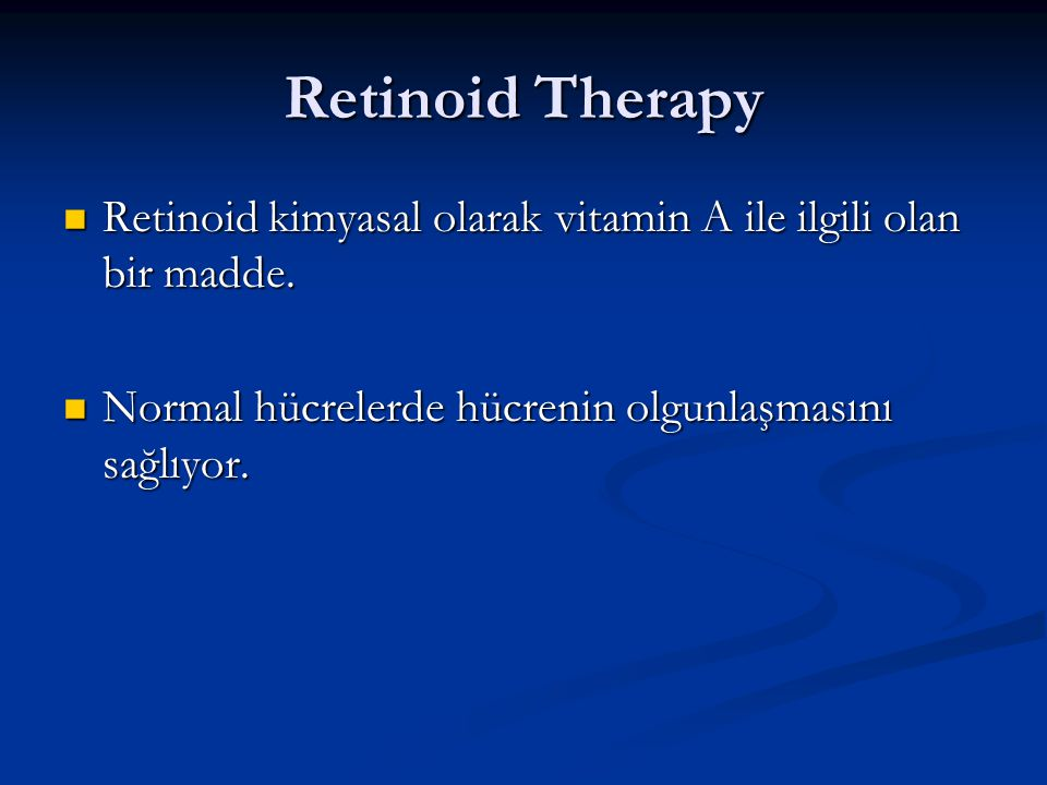 Retinoid Therapy Retinoid kimyasal olarak vitamin A ile ilgili olan bir madde. Retinoid kimyasal olarak vitamin A ile ilgili olan bir madde. Normal hü