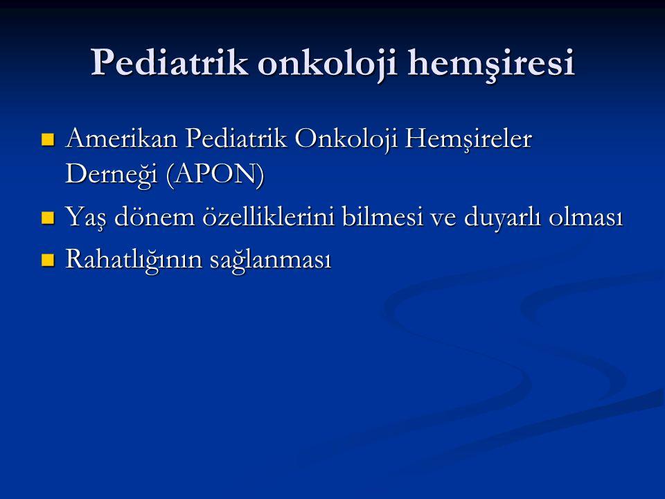 Pediatrik onkoloji hemşiresi Amerikan Pediatrik Onkoloji Hemşireler Derneği (APON) Amerikan Pediatrik Onkoloji Hemşireler Derneği (APON) Yaş dönem öze