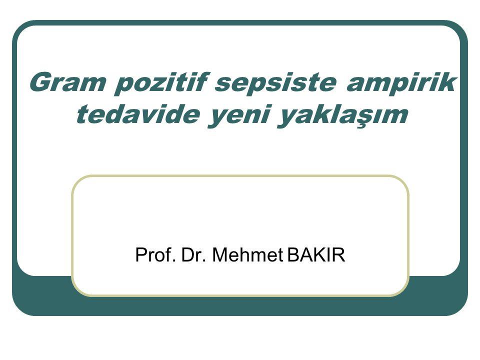 Gram pozitif sepsiste ampirik tedavide yeni yaklaşım Prof. Dr. Mehmet BAKIR