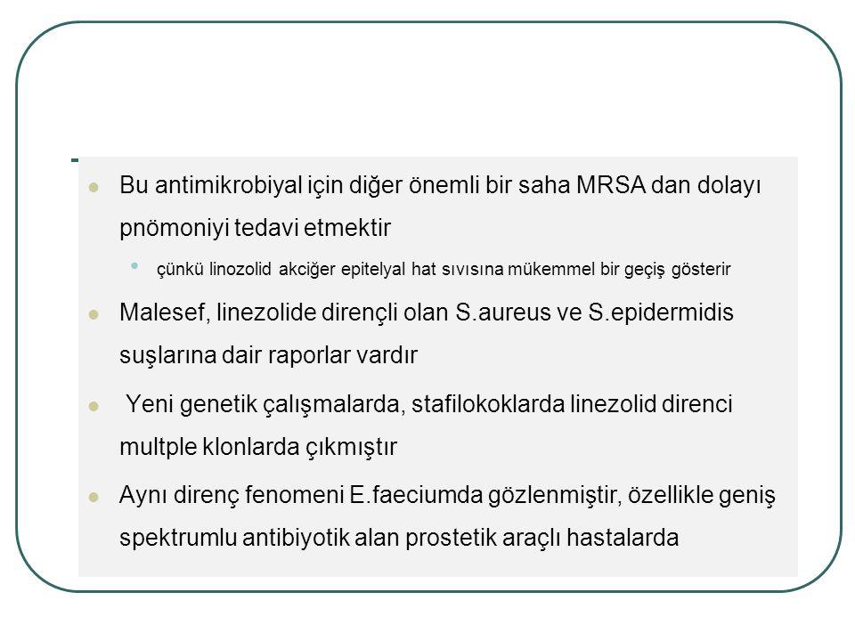Bu antimikrobiyal için diğer önemli bir saha MRSA dan dolayı pnömoniyi tedavi etmektir çünkü linozolid akciğer epitelyal hat sıvısına mükemmel bir geçiş gösterir Malesef, linezolide dirençli olan S.aureus ve S.epidermidis suşlarına dair raporlar vardır Yeni genetik çalışmalarda, stafilokoklarda linezolid direnci multple klonlarda çıkmıştır Aynı direnç fenomeni E.faeciumda gözlenmiştir, özellikle geniş spektrumlu antibiyotik alan prostetik araçlı hastalarda
