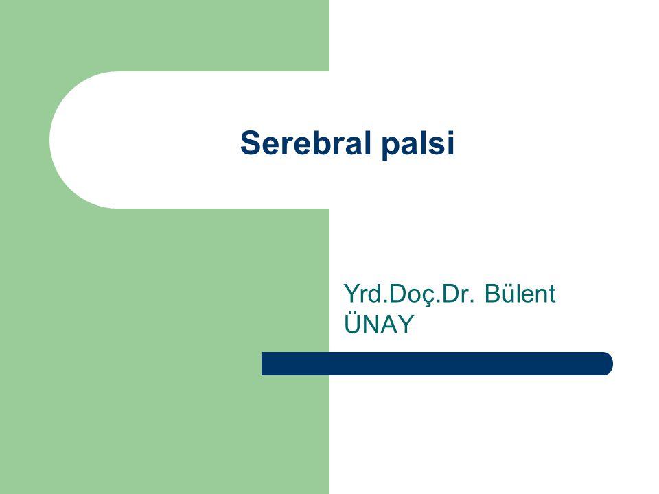 Serebral palsi sınıflaması Spastik%70-80 – Hemipleji – Dipleji – Quadripleji Diskinetik %10-15 – Atetoid – Distonik – Kore – Tremor Rijid%5 Ataksik%1 Mixt%10-15