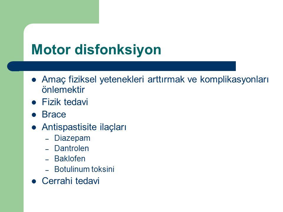 Motor disfonksiyon Amaç fiziksel yetenekleri arttırmak ve komplikasyonları önlemektir Fizik tedavi Brace Antispastisite ilaçları – Diazepam – Dantrole